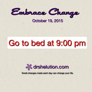 Embrace Change - Go to bed at 9:00pm