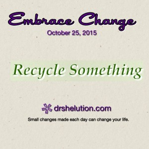 Embrace Change - Recycle Something