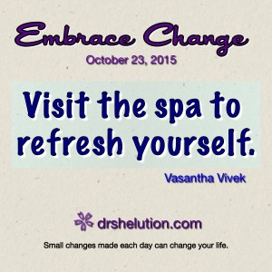 Embrace Change - Visit the spa to refresh yourself