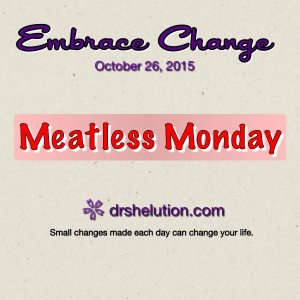 Embrace Change - Meatless Monday
