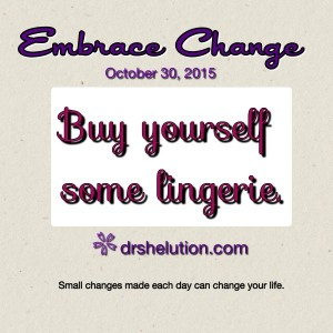 Embrace Change - Buy yourself some lingerie