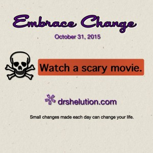 Embrace Change - Watch a scary movie
