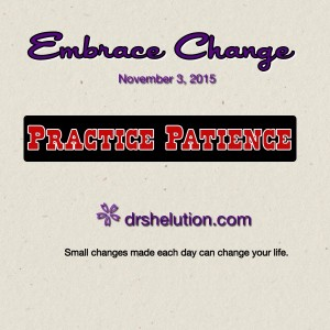 Embrace Change - Practice Patience