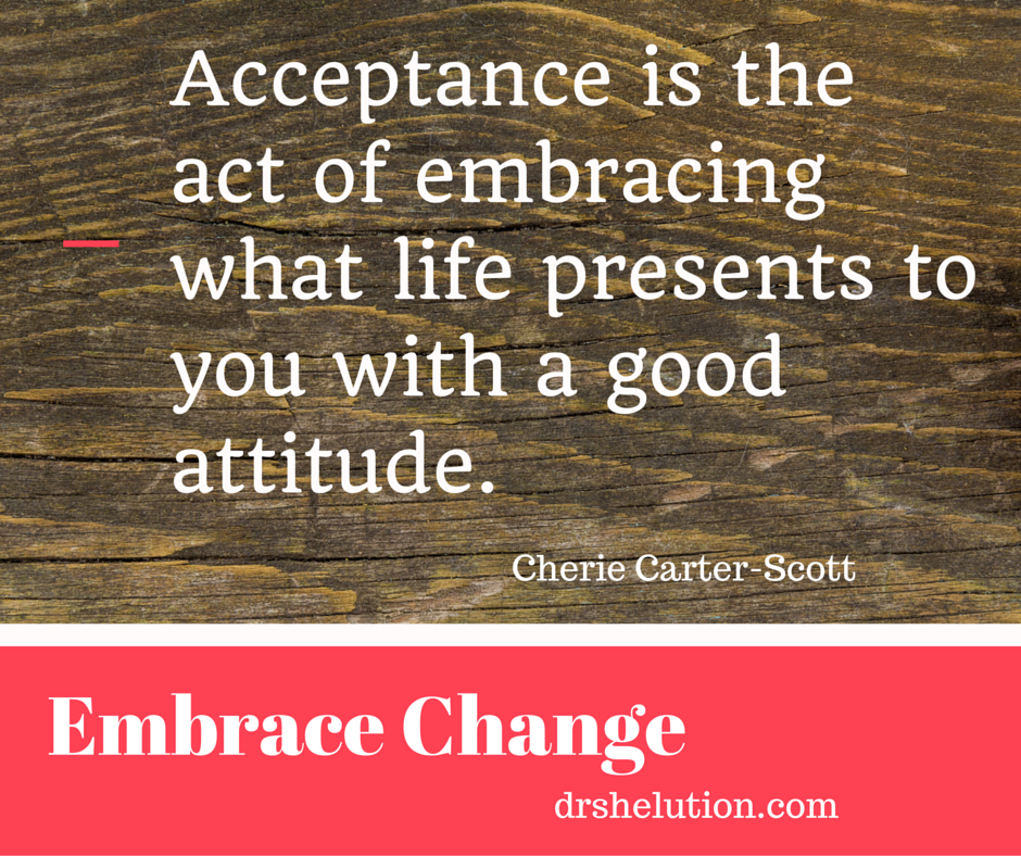 embracing change November 15, 2012 (for this week's audio podcast, click here) how do you feel about change if you're anything like me, you probably have mixed feelings about it.